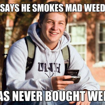 says he smokes mad weed has never bought weed