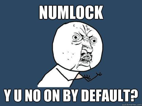 NumLock y u no on by default?
