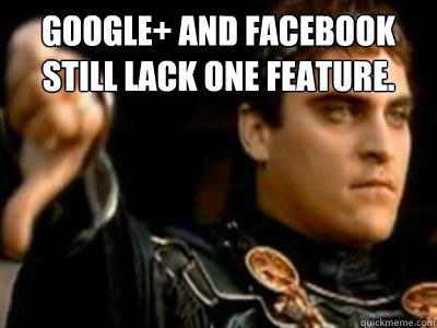 Google+ and Facebook still lack one feature.